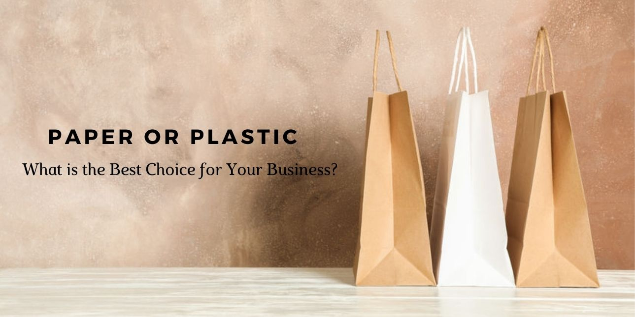 Paper or Plastic - What is the Best Choice for Your Business?