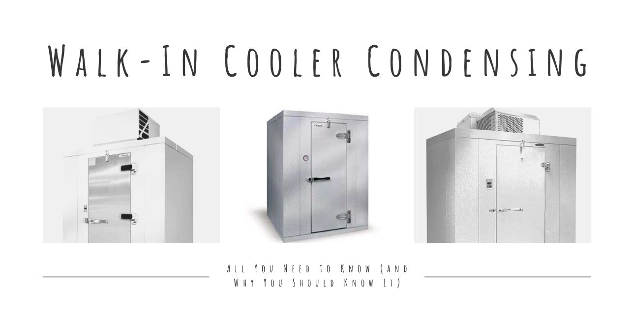 Walk-In Cooler Condensing: All You Need to Know (and Why You Should Know It)